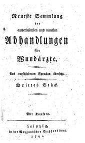 Neueste Sammlung der auserlesensten und neuesten Abhandlungen für Wundärzte: Aus verschiedenen Sprachen übersetzt. Drittes Stück