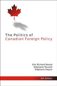 The Politics of Canadian Foreign Policy  Fourth Edition PDF