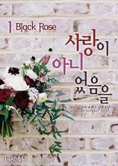 사랑이 아니었음을 (부제:Black Rose) 1