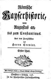 Römische Kayserhistorie: vom Augustus an, bis zum Constantinus. Augustus, Band 1