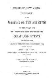 Report on the Adirondack and State Land Surveys to the Year 1884: With a Description of the Location of the Boundaries of the Great Land Patents and an Account of the Variation of the Magnetic Needle in Northern New York