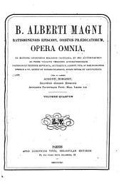 B. Alberti Magni Ratisbonensis episcopi, ordinis Prædicatorum, Opera omnia: ex editione lugdunensi religiose castigata, Volume 4