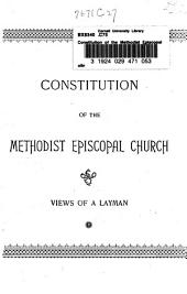 The Constitution of the Methodist Episcopal Church: What it is and where to be Found, and how it May be Amended, as Seen by Laymen