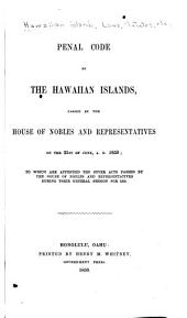 Penal Code of the Hawaiian Islands, Passed by the House of Nobles and Representatives on the 21st of June, A. D. 1850: To which are Appended the Other Acts Passed by the House of Nobles and Representatives During Their General Session for 1850