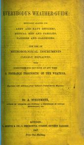 "Everybody's Weather-Guide ... The use of meteorological instruments ... explained; with directions for securing ... a probable prognostic of the weather. Reprinted, with additions, from ""Colburn's United Service Magazine."""