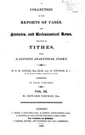 A collection of the reports of cases, the statutes, and ecclesiastical laws, relating to tithes: Volume 3