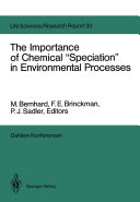 """The Importance of Chemical """"Speciation"""" in Environmental Processes"""