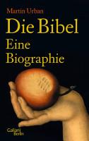 Die Bibel  Eine Biographie PDF