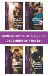 Harlequin Romantic Suspense December 2017 Box Set: Killer Colton Christmas\Wyoming Undercover\Operation Notorious\Black Ops Warrior