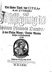Cithara Lutheri: Auslegung d. Schönen Psalmen Davids, so der Selige Mann, Doctor Martin Luther, in Gesangweise bracht, Band 2