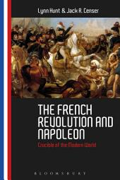 The French Revolution and Napoleon: Crucible of the Modern World