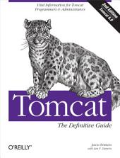 Tomcat: The Definitive Guide: The Definitive Guide, Edition 2