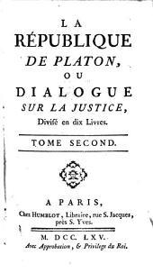 La république de Platon, ou Dialogue sur la justice: divisé en 10 livres, Volume2