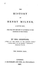 The history of Henry Milner: a little boy, who was not brought up according to the fashions of this world, Part 4