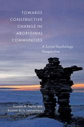 Towards Constructive Change in Aboriginal Communities: A Social Psychology Perspective