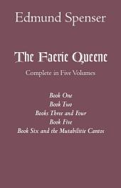 The Faerie Queene: Complete in Five Volumes: Book One; Book Two; Books Three and Four; Book Five; Book Six and the Mutabilitie Cantos