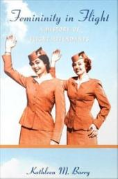 Femininity in Flight: A History of Flight Attendants