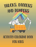 Trucks  Diggers and Dumpers Activity Coloring Book for Kids