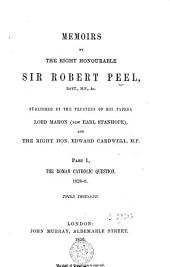 Memoirs by the Right Honourable Sir Robert Peel: Volume 1