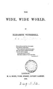 The wide  wide world  or  The early history of Ellen Montgomery  Ed  by a clergyman of the Church of England  or rather written by S B  Warner   By Elizabeth Wetherell PDF