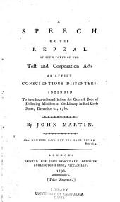 A Speech on the Repeal of Such Parts of the Test and Corporation Acts as Affect Conscientious Dissenters: Intended to Have Been Delivered Before the General Body of Dissenting Ministers at the Library in Red Cross Street, December 22, 1789