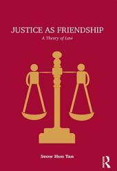 Justice as Friendship: A Theory of Law