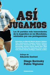 Así jugamos: Los 25 partidos más trascendentes de la Argentina en los Mundiales