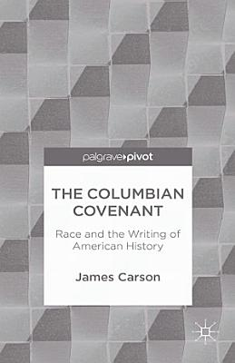 The Columbian Covenant  Race and the Writing of American History PDF
