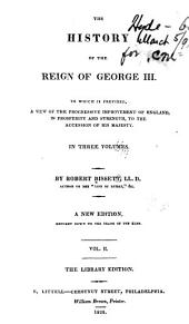 The History of the Reign of George III.: To which is Prefixed, A View of the Progressive Improvement of England, in Prosperity and Strength, to the Accession of His Majesty ...