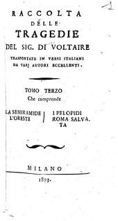 Raccolta delle tragedie del sig. Di Voltaire trasportate in versi italiani da varj autori eccellenti. Tomo primo [-settimo]: Tomo 3, Volume 3