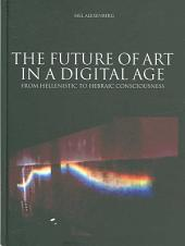 The Future of Art in a Digital Age: From Hellenistic to Hebraic Consciousness