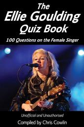 The Ellie Goulding Quiz Book: 100 Questions on the Female Singer