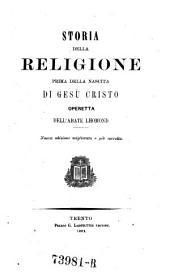 Storia della religione prima della nascita di Gesu Cristo. Nuova ed. migliorata