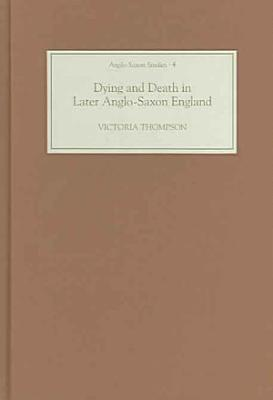 Dying and Death in Later Anglo Saxon England PDF