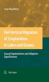 Diel Vertical Migration of Zooplankton in Lakes and Oceans: causal explanations and adaptive significances
