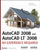 AutoCAD 2008 and AutoCAD LT 2008: No Experience Required