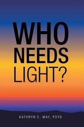 Who Needs Light?