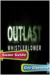 Outlast Whistleblower Game Guide