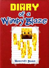 Diary of a Wimpy Blaze: (An Unofficial Minecraft Book)