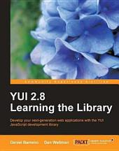 YUI 2. 8 Learning the Library: Develop Your Next-Generation Web Applications with the YUI Javascript Development Library