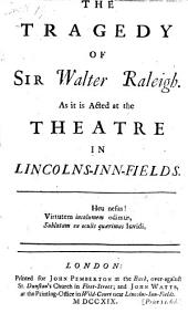 The Tragedy of Sir Walter Raleigh. [In Five Acts and in Verse.]
