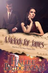 A Melody for James (Christian Romantic Suspense): Song of Suspense Series Volume 1