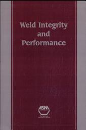 Weld Integrity and Performance: A Source Book Adapted from ASM International Handbooks, Conference Proceedings, and Technical Books
