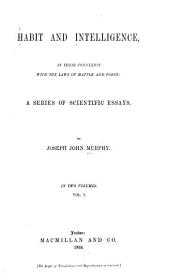 Habit and Intelligence in Their Connexion with the Laws of Matter and Force: a Series of Scientific Essays: Volume 1