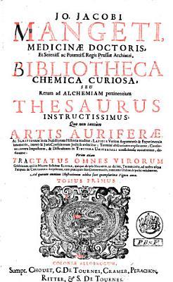 Jo  Jacobi Mangeti medicinae doctoris     Bibliotheca chemica curiosa  seu rerum ad alchemiam pertinentium instructissimus PDF
