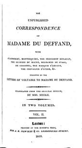The Unpublished Correspondence of Madame Du Deffand with D'Alembert, Montesquieu, the President Hénault, the Duchess Du Maine, Mesdames de Staal, de Choiseul, the Marquis D'Argens, the Chevalier D'Aydie, &c: Followed by the Letters of Voltaire to Madame Du Deffand, Volume 2