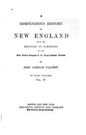 A Compendious History of New England: From the Discovery by Europeans to the First General Congress of the Anglo-American Colonies, Volume 4