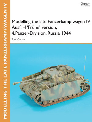 Modelling the late Panzerkampfwagen IV Ausf  H  Fr  he  version  4 Panzer Division  Russia 1944