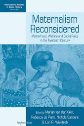 Maternalism Reconsidered: Motherhood, Welfare and Social Policy in the Twentieth Century