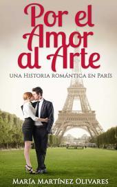 Por el Amor al Arte: Una historia romántica en París